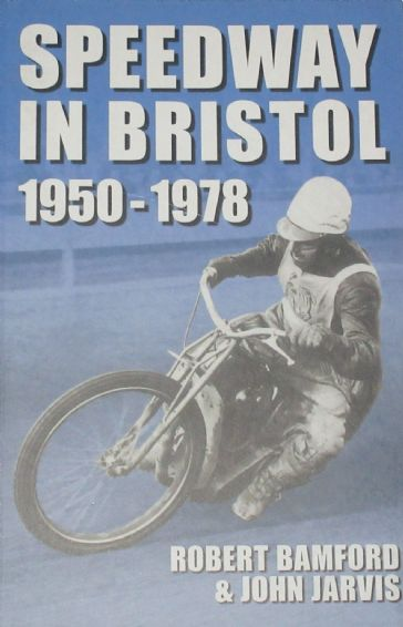 Speedway in Bristol 1950-1978, by Robert Bamford and John Jarvis